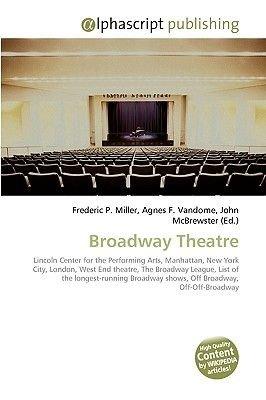 Broadway Theatre (Paperback): Frederic P. Miller, Agnes F. Vandome, John McBrewster