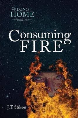 The Long Home - Consuming Fire (Paperback): J T Stilson