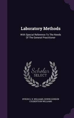 Laboratory Methods - With Special Reference to the Needs of the General Practitioner (Hardcover): Byron G. R. Williams, Edwin...