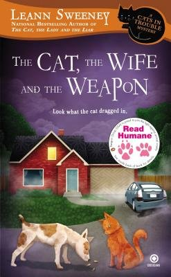 Read Humane the Cat, the Wife and the Weapon - A Cats in Trouble Mystery (Paperback): Leann Sweeney