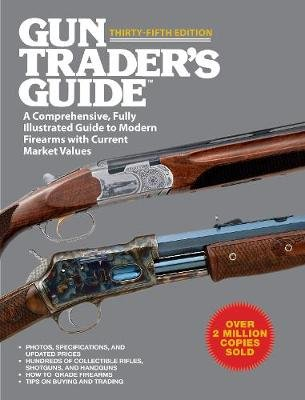 Gun Trader's Guide, Thirty-Fifth Edition - A Comprehensive, Fully Illustrated Guide to Modern Firearms with Current Market...