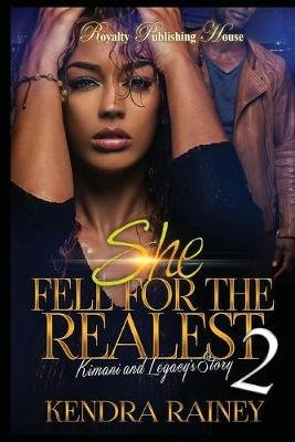 She Fell for the Realest 2 - Kimani & Legacy's Story (Paperback): Kendra Rainey