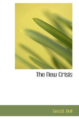 The New Crisis (Hardcover): Geo.W. Bell
