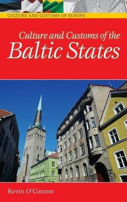 Culture and Customs of the Baltic States (Hardcover, Annotated edition): Kevin C. O'Connor