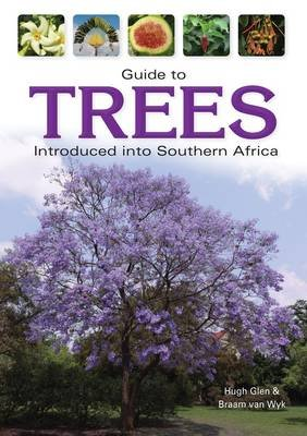 Guide to Trees Introduced into Southern Africa (Paperback): Hugh Glen, Braam van Wyk