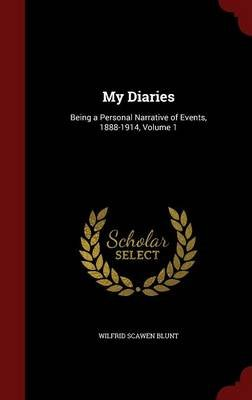 My Diaries - Being a Personal Narrative of Events, 1888-1914, Volume 1 (Hardcover): Wilfrid Scawen Blunt