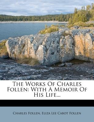 The Works of Charles Follen - With a Memoir of His Life... (Paperback): Charles Follen
