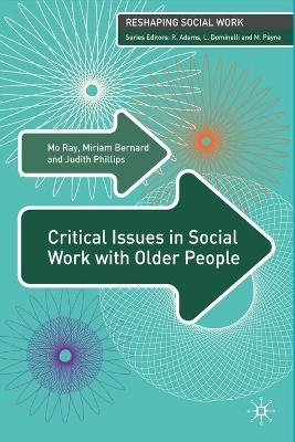 Critical Issues in Social Work With Older People (Paperback, First): Mo Ray, Miriam Bernard, Judith Phillips