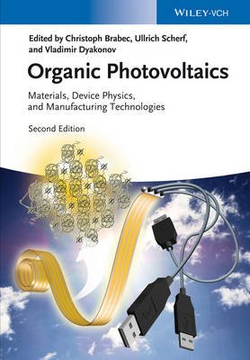 Organic Photovoltaics - Materials, Device Physics, and Manufacturing Technologies (Hardcover, 2nd Edition): Christoph Brabec,...