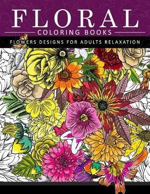 Floral Coloring Books Flower Designs For Adults Relaxation