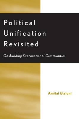 Political Unification Revisited (Electronic book text): Amitai Etzioni