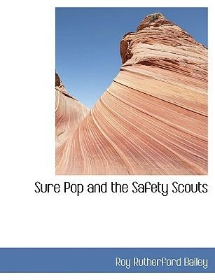 Sure Pop and the Safety Scouts (Large print, Paperback, large type edition): Roy Rutherford Bailey