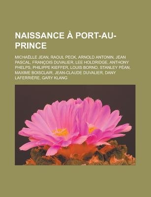 Naissance a Port-Au-Prince - Michaelle Jean, Raoul Peck, Arnold Antonin, Jean Pascal, Francois Duvalier, Lee Holdridge, Anthony...