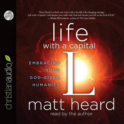 Life with a Capital L - Embracing Your God-Given Humanity (Standard format, CD): Matt Heard