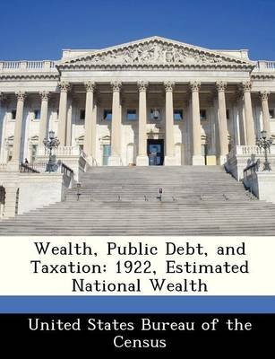 Wealth, Public Debt, and Taxation - 1922, Estimated National Wealth (Paperback):
