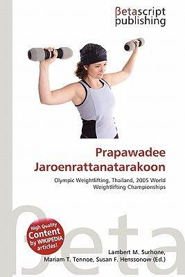 Prapawadee Jaroenrattanatarakoon (Paperback): Lambert M. Surhone, Miriam T. Timpledon, Susan F. Marseken