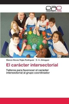 El Caracter Intersectorial (Spanish, Paperback): Rojas Rodriguez Blanca Nieves, A. Almaguer O.