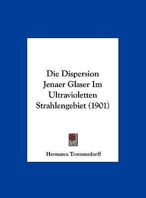 Die Dispersion Jenaer Glaser Im Ultravioletten Strahlengebiet (1901) (English, German, Hardcover): Hermann Trommsdorff