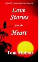 Love Stories from the Heart (Paperback): Tom Molnar
