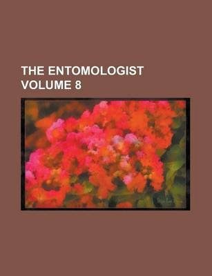 The Entomologist Volume 8 (Paperback): British Trust for Entomology, Anonymous