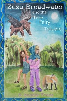 Zuzu Broadwater and the Tree Fairy Trouble (Paperback): S Annetje Evans