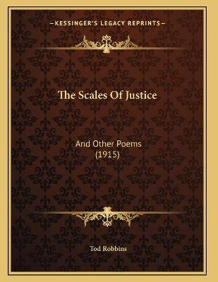 The Scales of Justice - And Other Poems (1915) (Paperback): Tod Robbins