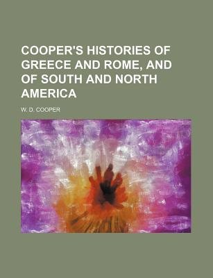 Cooper's Histories of Greece and Rome, and of South and North America (Paperback): W. D. Cooper