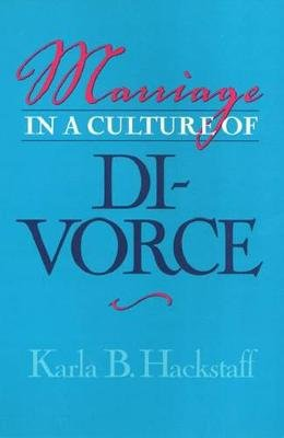 Marriage In A Culture Of Divorce (Paperback): Karla B. Hackstaff