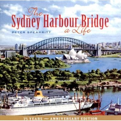 The Sydney Harbour Bridge - A Life (Paperback, 75th): Peter Spearritt