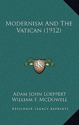 Modernism and the Vatican (1912) (Hardcover): Adam John Loeppert