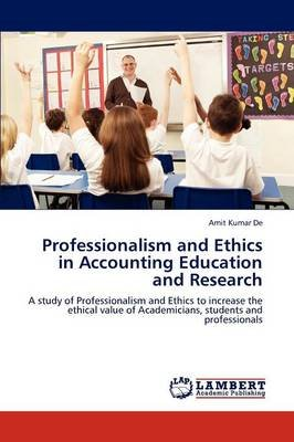 Professionalism and Ethics in Accounting Education and Research (Paperback): Amit Kumar De
