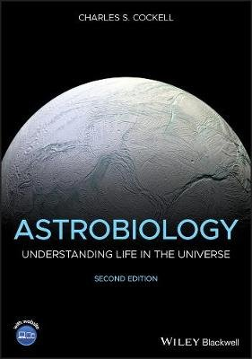 Astrobiology - Understanding Life in the Universe (Paperback, 2nd Edition): Charles S. Cockell