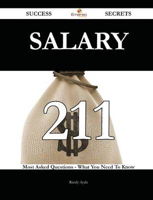 Salary 211 Success Secrets - 211 Most Asked Questions on Salary - What You Need to Know (Paperback): Randy Ayala