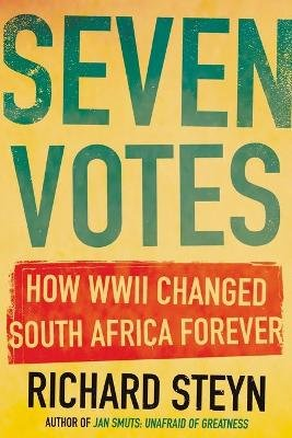 Seven Votes - How WWII Changed South Africa Forever (Paperback): Richard Steyn