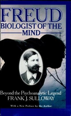 Freud, Biologist of the Mind - Beyond the Psychoanalytic Legend (Paperback, New edition): Frank J Sulloway