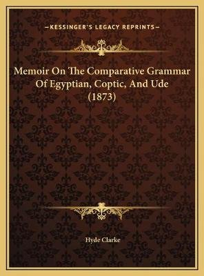 Memoir on the Comparative Grammar of Egyptian, Coptic, and Umemoir on the Comparative Grammar of Egyptian, Coptic, and Ude...