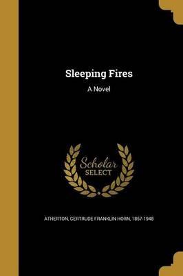 Sleeping Fires (Paperback): Gertrude Franklin Horn 1857-1 Atherton