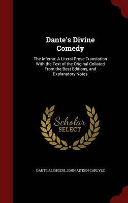 Dante's Divine Comedy - The Inferno: A Literal Prose Translation with the Text of the Original Collated from the Best...