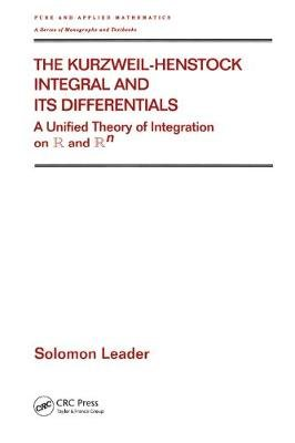The Kurzweil-Henstock Integral and Its Differential - A Unified Theory of Integration on R and Rn (Hardcover): Solomon Leader