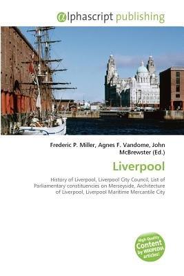Liverpool (Paperback): Frederic P. Miller, Vandome Agnes F., McBrewster John