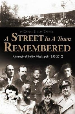 A Street in a Town Remembered - A Memoir of Shelby, Mississippi (1852-2010) (Paperback): Carole Shelby Carnes