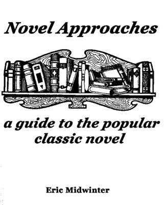 Novel Approaches - A Guide to the Popular Classic Novel (Paperback): Eric Midwinter