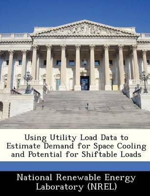 Using Utility Load Data to Estimate Demand for Space Cooling and Potential for Shiftable Loads (Paperback):