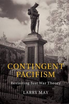 Contingent Pacifism - Revisiting Just War Theory (Electronic book text): Larry May