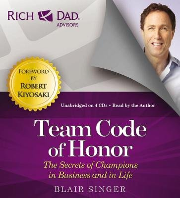Rich Dad's Advisors: Team Code of Honor - The Secrets of Champions in Business and in Life (Standard format, CD,...
