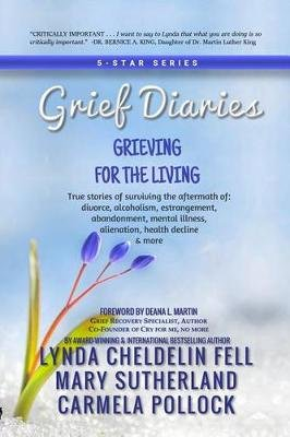 Grief Diaries - Grieving for the Living (Electronic book text): Lynda Cheldelin Fell, Mary Sutherland, Carmela Pollock