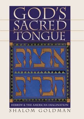 God's Sacred Tongue - Hebrew and the American Imagination (Hardcover): Shalom Goldman