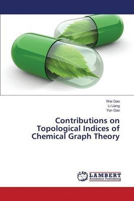 Contributions on Topological Indices of Chemical Graph Theory (Paperback): Gao Wei, Liang Li, Gao Yun