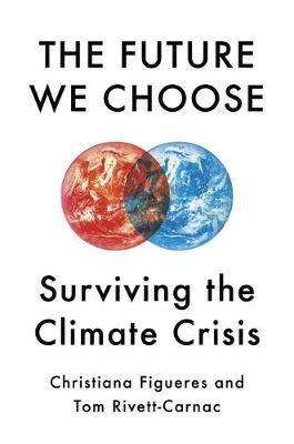The Future We Choose - Surviving the Climate Crisis (Hardcover): Christiana Figueres, Tom Rivett-Carnac
