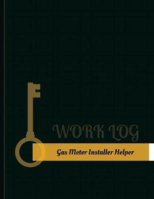 Gas-Meter-Installer Helper Work Log - Work Journal, Work Diary, Log - 131 Pages, 8.5 X 11 Inches (Paperback): Key Work Logs